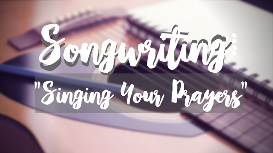 Songwriting_Singing Your Prayers